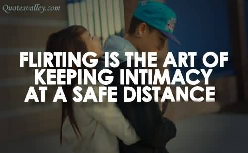 flirting-is-the-art-of-keeping-intimacy-at-a-safe-distance